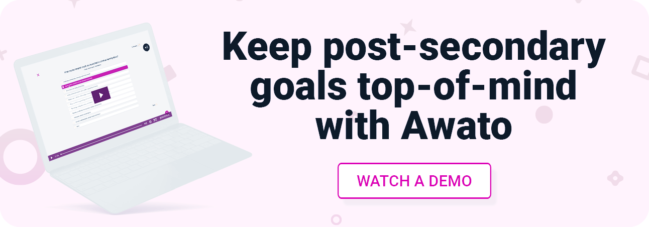 Keep post-secondary goals top-of-mind with Awato. Watch a demo